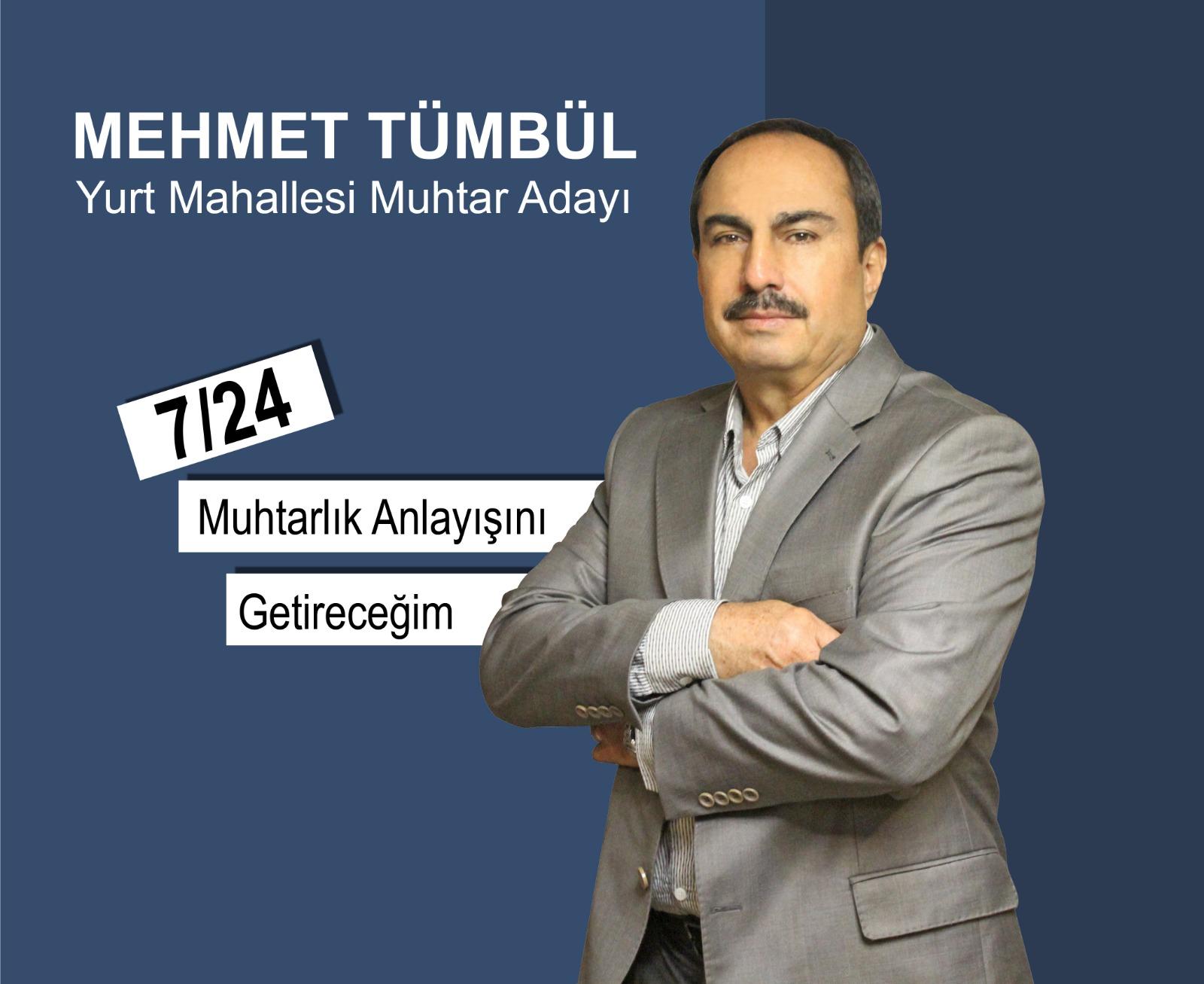 """Yurt Mahallesi Muhtar Adayı Mehmet Tümbül; """"7/24 Muhtarlık anlayışını getireceğim"""""""
